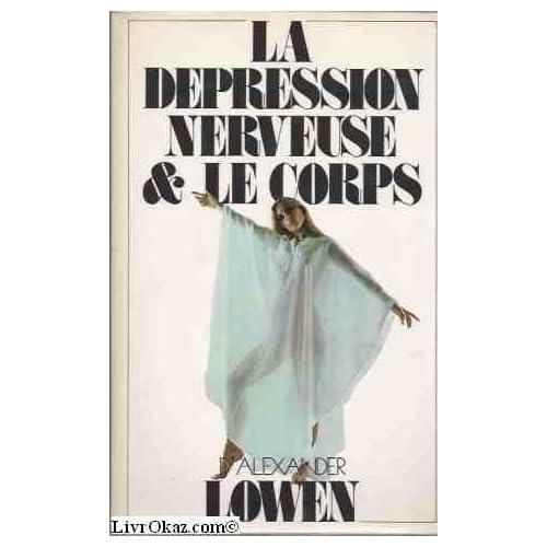 La Dépression nerveuse et le corps (Collection Le Corps à vivre)