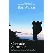 Cascade Summer: My Adventure on Oregons Pacific Crest Trail by Bob Welch (2012-08-02)