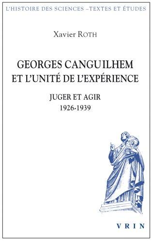 Georges Canguilhem et l'unit de l'exprience: Juger et agir 1926-1939