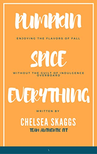 Pumpkin Spice Everything: Enjoying the Flavors of Fall Without the Guilt of Indulgence Overboard (English Edition) Chelsea Kindle Fall