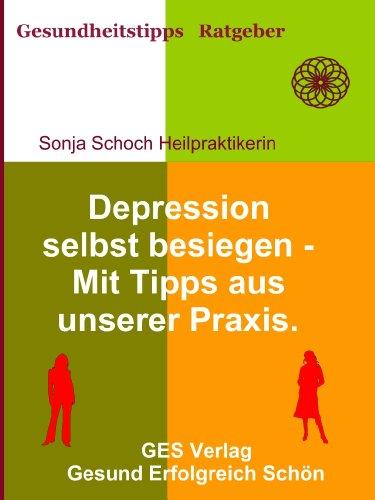 Depressionen selbst besiegen - Mit Tipps aus unserer Praxis (Gesundheitsratgeber und Tipps 1)
