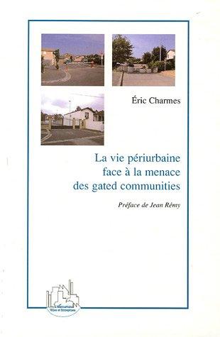 La vie périurbaine face à la menace des gated communities par Eric Charmes