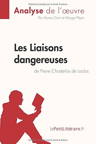 Les Liaisons dangereuses de Pierre Choderlos de Laclos (Analyse de l'oeuvre): Comprendre La Littrature Avec Lepetitlittraire.Fr