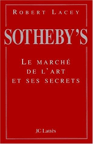 SOTHEBY'S. Le marché de l'art et ses secrets par Robert Lacey