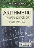 Arithmetic: The Foundation of Mathematics (Story of Math: Core Principles of Mathematics, Band 6)