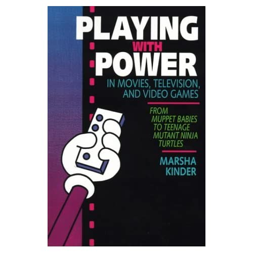[Playing with Power in Movies, Television, and Video Games: From Muppet Babies to Teenage Mutant Ninja Turtles] [By: Kinder, Marsha] [November, 1993]