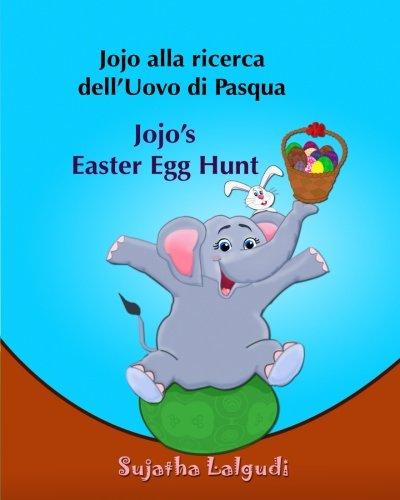 Libri per bambini: Jojo alla ricerca dell'Uovo di Pasqua. Jojo's Easter Egg Hunt: Libro illustrato per bambini.Italiano Inglese (Edizione bilingue) e inglese,edizione illustratrata: Volume 11