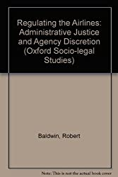 Regulating the Airlines: Administrative Justice and Agency Discretion (Oxford Socio-Legal Studies)