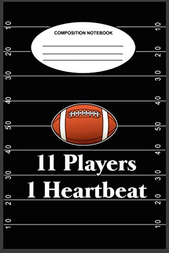 11 Players 1 Heartbeat Composition Notebook: A 6 x 9, 100-page, college-ruled composition book for people who love football -