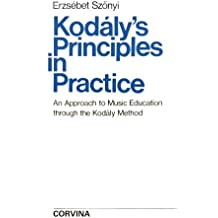 Kodaly's principles in practice: An approach to music education through the Kodaly method