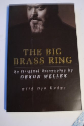 The Big Brass Ring: An Original Screenplay by Orson Welles (1991-11-01)