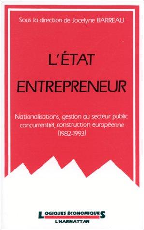 L'Etat entrepreneur: Nationalisations, gestions du secteur public concurrentiel, construction européenne, 1982-1993 par Barreau Dufeu