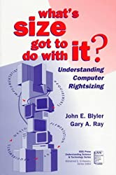 What's Size Got to Do with It: Understading Computer Rightsizing: Understanding Computer Rightsizing (Understanding Science and Technology Series)