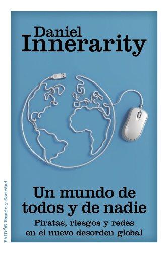 Un mundo de todos y de nadie: Piratas, riesgos y redes en el nuevo desorden global (Estado y Sociedad)