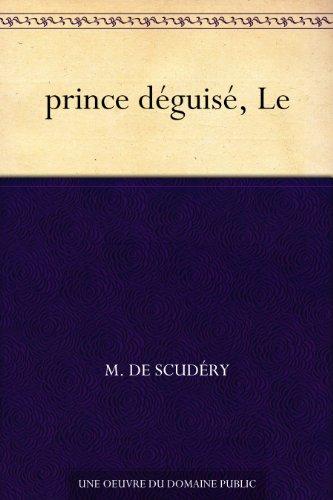 prince déguisé, Le par M. de Scudéry