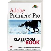 Adobe Premiere Pro. Classroom in a Book. Das offizielle Ãœbungsbuch - entwickelt vom Adobe Creative Team