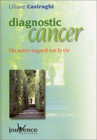 Diagnostic cancer : Un Autre Regard sur la vie par Liliane Casiraghi