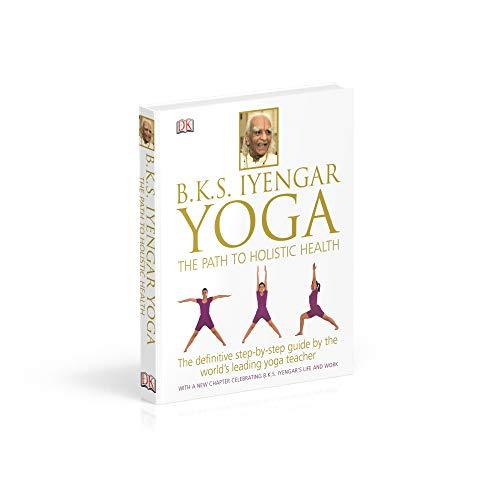 BKS Iyengar Yoga The Path to Holistic Health