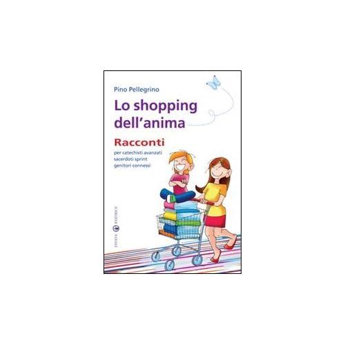 Lo Shopping Dell'anima. Racconti Per Catechisti Avanzati Sacerdoti Sprint Genitori Connessi