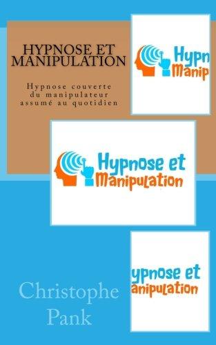 Hypnose et Manipulation: Hypnose couverte du manipulateur assume au quotidien
