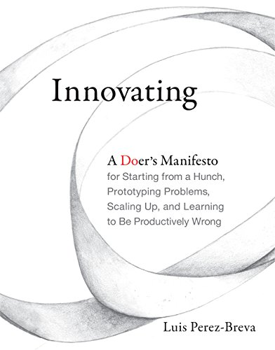 Manifesto for Starting from a Hunch, Prototyping Problems, Scaling Up, and Learning to Be Productively Wrong (The MIT Press) (English Edition) ()