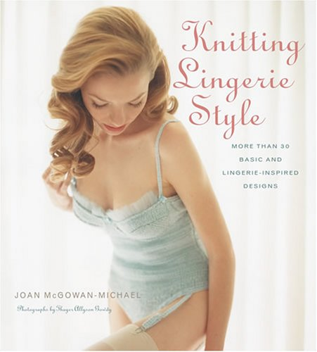 Knitting Lingerie Style: More Than 30 Basic and Lingerie - Inspired Designs -