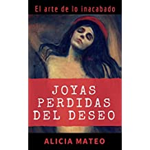 JOYAS PERDIDAS DEL DESEO: Novela para lectores amantes del arte, curiosos y exigentes