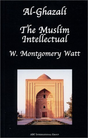Al-Ghazali the Muslim Intellectual by William Montgomery Watt (2002-12-01)