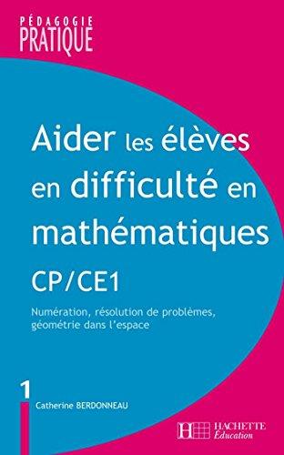 Aider les élèves en difficulté Maths CP/CE1 : Numération, résolution de problèmes, géométrie dans l'espace (Pédagogie pratique)