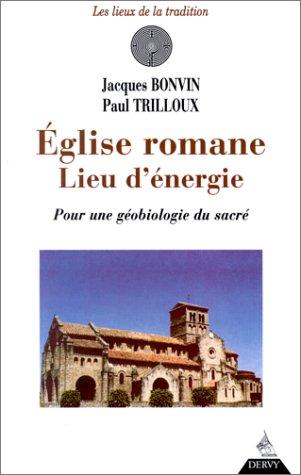 L'Eglise Romane, Lieu d'énergie - Pour une Gébiologie du Sacré