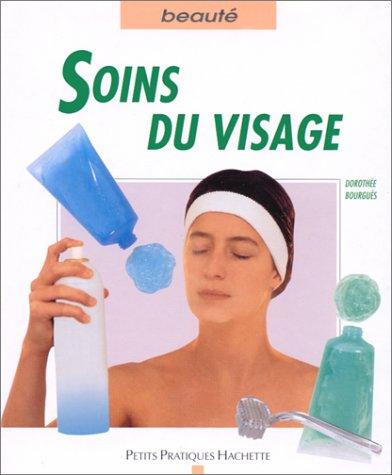 Soins du visage : Tout connaître des produits et soins pour un visage resplendissant par Dorothée Bourgues