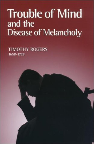 Trouble of Mind and the Disease of Melancholy (Puritan Writings)