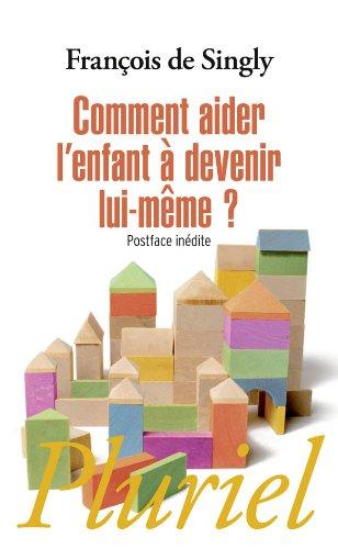 Comment Aider L'Enfant a Devenir Lui-Meme par Francois de Singly