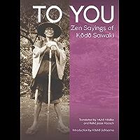 TO YOU: Zen Sayings of Kodo Sawaki (English Edition)