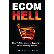 Ecom Hell: How to Make Money in Ecommerce Without Getting Burned (English Edition)