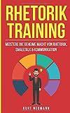 Rhetorik Training: Meistere die geheime Macht von Rhetorik, Smalltalk & Kommunikation