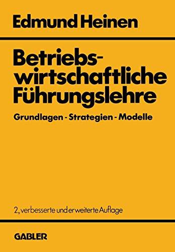 Betriebswirtschaftliche Führungslehre Grundlagen - Strategien - Modelle: Ein entscheidungsorientierter Ansatz (German Edition)