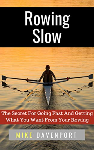 Rowing Slow: The Secret For Going Fast And Getting What You Want From Your Rowing (Rowing workbook Book 4) book cover