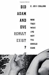 Did Adam and Eve Really Exist?: Who They Were and Why You Should Care by C. John Collins (2011-05-04)
