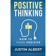 Positive Thinking: How To Think Positive - The Power of Affirmations: Change Your Life - Positive Affirmations: Volume 1