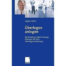 Überlegen Anlegen: 36 Handicap-Optimierungs-Faktoren für Ihre Vermögenssicherung (German Edition)
