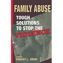 Family Abuse: Tough Solutions to Stop the Violence by Robert L. Snow (1997-03-21)