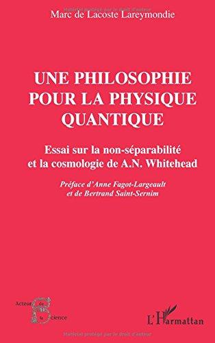 Une philosophie pour la physique quantique: Essai sur la non-séparabilité et la cosmologie de A. N. Whitehead par Marc De Lacoste Lareymondie
