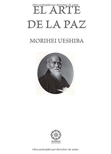 EL ARTE DE LA PAZ por MORIHEI UESHIBA