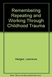 Remembering Repeating & Worki: Psychodynamics of Recovered Memories, Multiple Personality, Ritual Abuse, Incest, Molest and Abduction