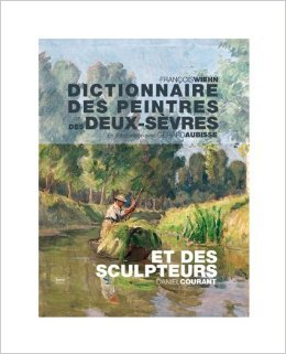 Dictionnaire des peintres des Deux-Svres et des sculpteurs de Daniel Courant Franois Wiehn ( 11 octobre 2012 )
