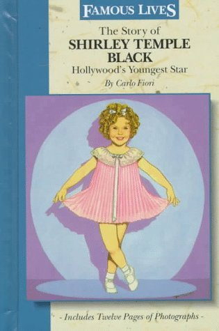 The Story of Shirley Temple Black: Hollywood's Youngest Star (Famous Lives (Gareth Stevens Hardcover)) by Carlo Fiori (1997-09-02)
