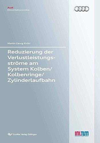 Reduzierung der Verlustleistungsströme am System Kolben/Kolbenringe/Zylinderlaufbahn (Audi Dissertationsreihe)