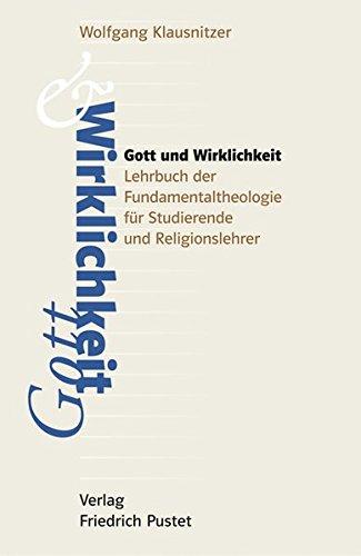 Gott und Wirklichkeit: Lehrbuch der Fundamentaltheologie für Studierende und Religionslehrer (Studienliteratur)