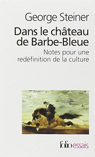 Dans le château de Barbe-Bleue: Notes pour la redéfinition de la culture (Folio Essais) por George Steiner